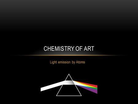 Light emission by Atoms CHEMISTRY OF ART FIRES COLOURS & FIRES Stage 6 Chemistry Syllabus – Chemistry of Art (Option) Identify Na+, K+, Ca2+, Ba2+,