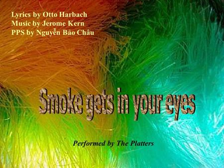 Lyrics by Otto Harbach Music by Jerome Kern PPS by Nguyễn Bảo Châu Performed by The Platters.