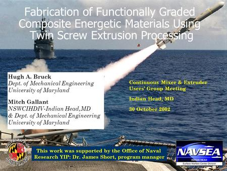 Fabrication of Functionally Graded Composite Energetic Materials Using Twin Screw Extrusion Processing Hugh A. Bruck Dept. of Mechanical Engineering University.