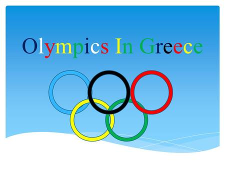 Olympics In Greece. The most famous games held at Olympia, South- West of Greece, which took place every four years, and last for 5 days. The ancient.