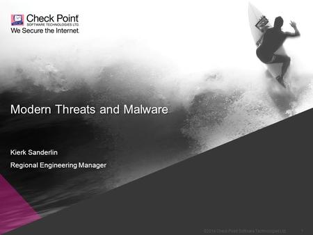 1 ©2014 Check Point Software Technologies Ltd. Modern Threats and Malware Kierk Sanderlin Regional Engineering Manager.