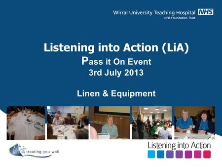 Listening into Action (LiA) P ass it On Event 3rd July 2013 Linen & Equipment.