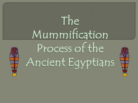 The mummification process begins with a ceremony conducted by four priests with one of the priests dressed as the jackal-headed god, Anubis. This takes.