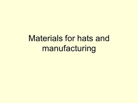 Materials for hats and manufacturing. Sinamay Banana fibre for hats – similar properties to cotton Seems to be a main material for hats. If you want to.