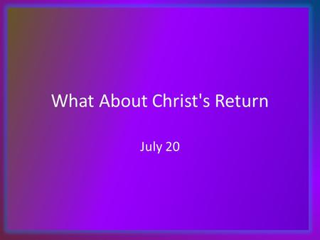 What About Christ's Return July 20. Think About It … What is one of the most memorable weddings or banquets you have attended? Today we look at a happy.