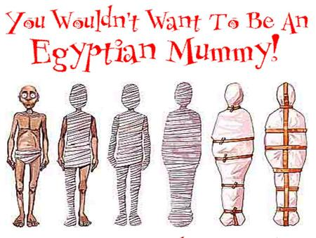 You Wouldn't Want to be an Egyptian Mummy!.