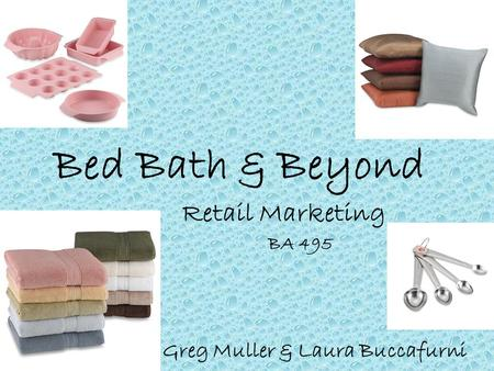 Bed Bath & Beyond Retail Marketing BA 495 Greg Muller & Laura Buccafurni.