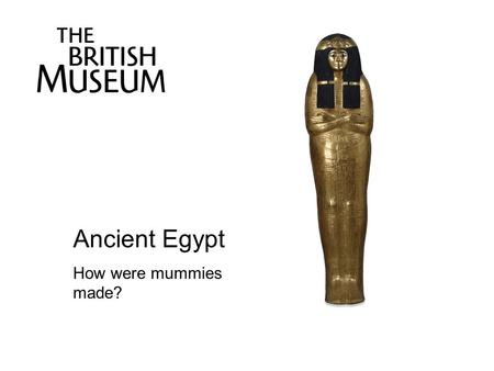 "Ancient Egypt How were mummies made?. Herodotus (a famous ancient Greek historian) described mummification in this way: ""As much as possible of the brain."
