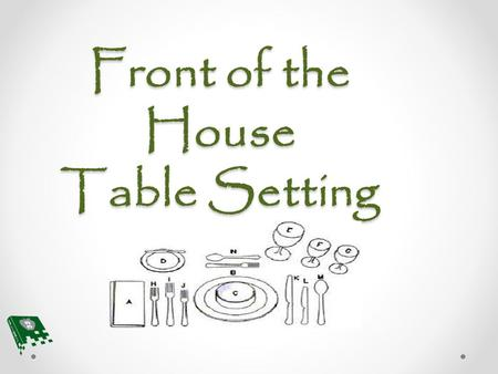 Front of the House Table Setting. Appetizer Think about how the dinner table is set at home. Write down what steps are taken from the very beginning to.