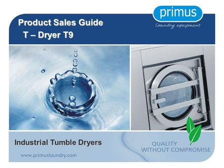 Industrial Tumble Dryers Product Sales Guide T – Dryer T9 T – Dryer T9.