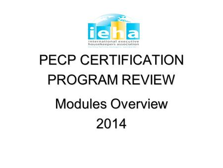PECP CERTIFICATION PROGRAM REVIEW Modules Overview 2014.