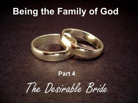 Being the Family of God Part 4 The Desirable Bride.