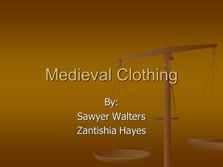 Medieval Clothing By: Sawyer Walters Zantishia Hayes.