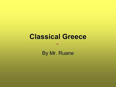 Classical Greece By Mr. Ruane Classical Greece I Persia attacks Greece 1st War 1. As Greek empire spread they came into contact with the Persian Empire.