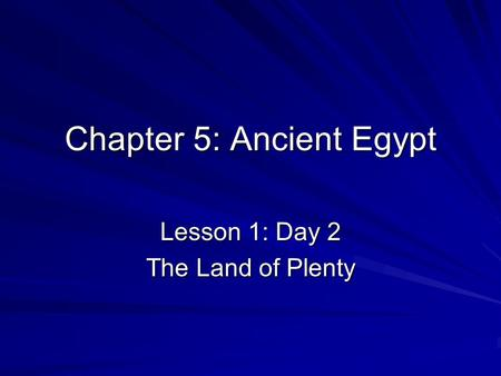 Chapter 5: Ancient Egypt Lesson 1: Day 2 The Land of Plenty.