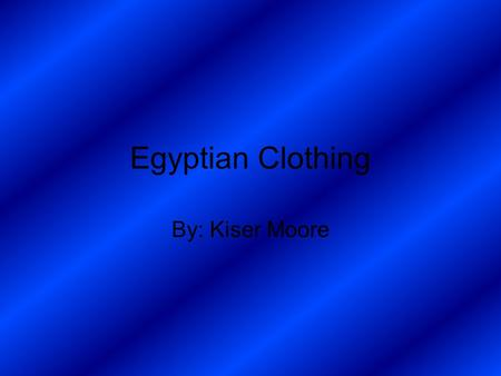 Egyptian Clothing By: Kiser Moore. Clothing Some of the clothing was made from linen. Linen was produced from flax. The color white represented death.
