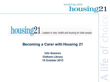 Becoming a Carer with Housing 21 Info Session Oldham Library 15 October 2013.