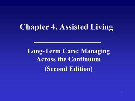 1 Chapter 4. Assisted Living Long-Term Care: Managing Across the Continuum (Second Edition)