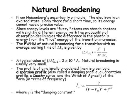 Natural Broadening From Heisenberg's uncertainty principle: The electron in an excited state is only there for a short time, so its energy cannot have.