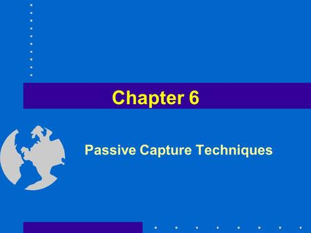 Chapter 6 Passive Capture Techniques. Fish caught by –Entanglement –Entrapment –Angling gears Gear is not moved through the water.