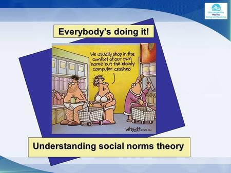 Understanding social norms theory Everybody's doing it!