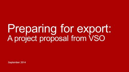 Preparing for export: A project proposal from VSO September 2014.