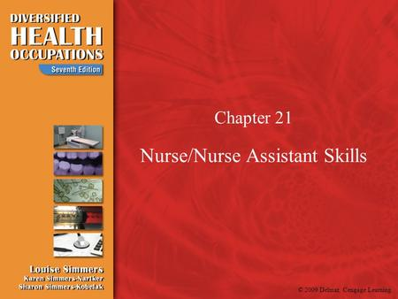 © 2009 Delmar, Cengage Learning Chapter 21 Nurse/Nurse Assistant Skills.
