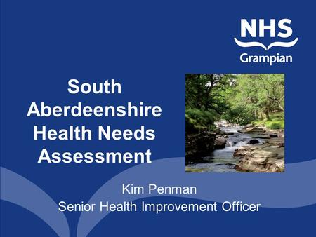 South Aberdeenshire Health Needs Assessment Kim Penman Senior Health Improvement Officer.