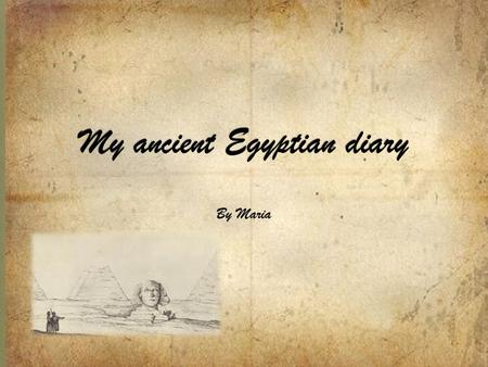 By Maria.  6/4/2600BC Dear diary, I have just arrived in ancient Egypt by boat from Greece and I'm looking forward to exploring this local area.