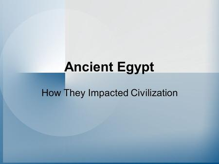 Ancient Egypt How They Impacted Civilization. The Nile Gives Birth to a New Civilization (A) THE DELTA North of Memphis, the Nile divided into channels,