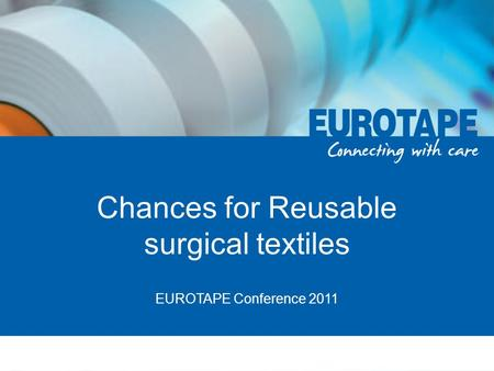 Chances for Reusable surgical textiles EUROTAPE Conference 2011.