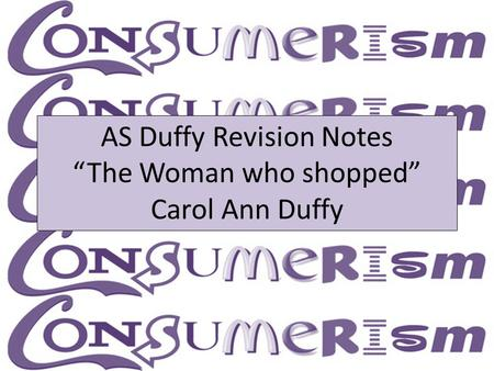 "AS Duffy Revision Notes ""The Woman who shopped"" Carol Ann Duffy"