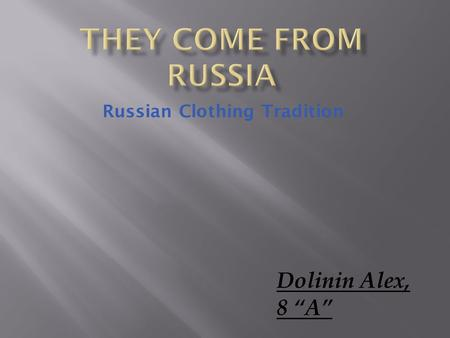"Russian Clothing Tradition Dolinin Alex, 8 ""A"". Traditional Russian clothing was designed to empathize Russian woman's inner dignity and emotional restraint."