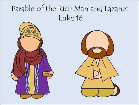 Parable of the Rich Man and Lazarus Luke 16. Folktale brought out by Jesus to teach a lesson.