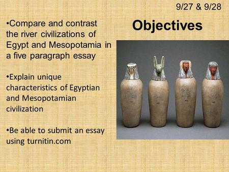 mesopotamia and egypt essay conclusion Greece, rome, egypt, mesopotamia, babylon, sumer, nubia, persia, byzantium, turkey or is it assyrians, chaldeans, hebrews, hittites, akkadians, etruscans, minoans is it alexander, plato, virgil, socrates, hammurabi, aristotle, nefertiti, the pharaohs, emperors, caesar, cleopatra, sargon, akhenaton, the black athena,.