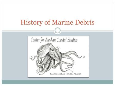 History of Marine Debris. Defining Marine Debris Human-made items that are discarded both intentionally and unintentionally and eventually enter ocean.