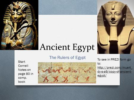 Ancient Egypt The Rulers of Egypt Start Cornell Notes on page 80 in comp. book To see in PREZI form go to:  dy-s-a9/copy-of-ancient-