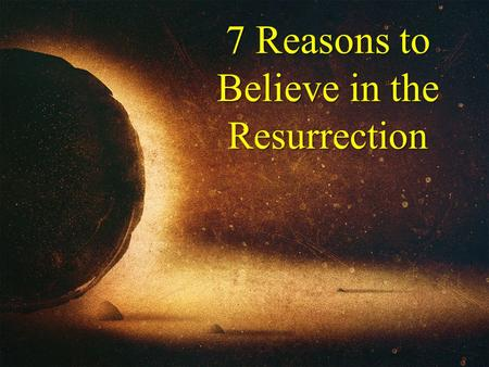 7 Reasons to Believe in the Resurrection. 1. The Soldiers 62 Now on the next day, the day after the preparation, the chief priests and the Pharisees gathered.
