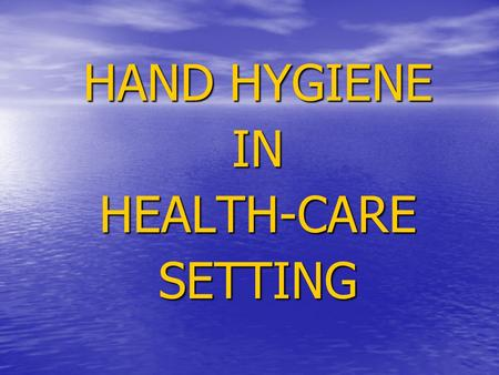 HAND HYGIENE INHEALTH-CARESETTING. HISTORY CONTD- 1975/1985- 1975/1985- CDC Guidelines Recommended washing hands with antimicrobial soap CDC Guidelines.