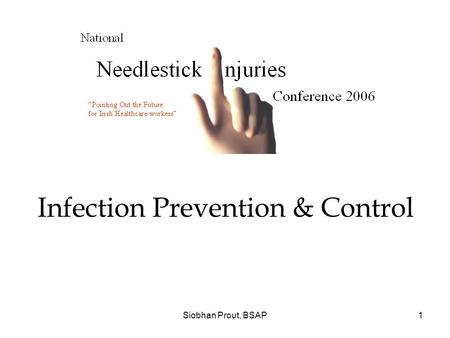 Siobhan Prout, BSAP1 Infection Prevention & Control.