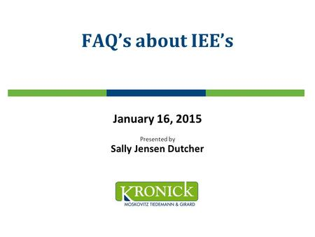 FAQ's about IEE's January 16, 2015 Presented by Sally Jensen Dutcher.
