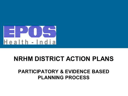 NRHM DISTRICT ACTION PLANS PARTICIPATORY & EVIDENCE BASED PLANNING PROCESS.