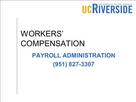 WORKERS' COMPENSATION PAYROLL ADMINISTRATION (951) 827-3307.