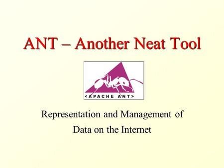 ANT – Another Neat Tool Representation and Management of Data on the Internet.