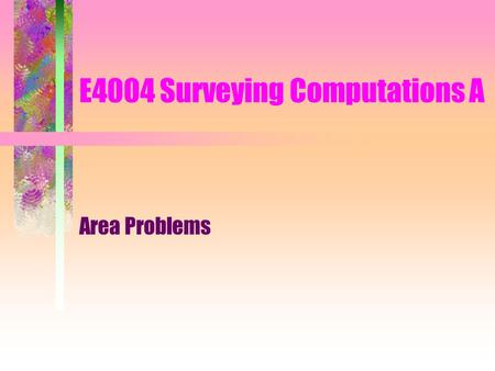 E4004 Surveying Computations A Area Problems. To Cut Off an Area by a Line Passing Through a Fixed Point The bearing and distance BP is known B P X Brg.