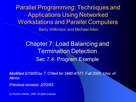 Parallel Programming: Techniques and Applications Using Networked Workstations and Parallel Computers Chapter 7: Load Balancing and Termination Detection.