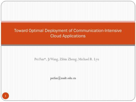 Pei Fan*, Ji Wang, Zibin Zheng, Michael R. Lyu Toward Optimal Deployment of Communication-Intensive Cloud Applications 1.