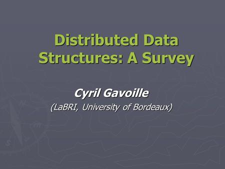 Distributed Data Structures: A Survey Cyril Gavoille (LaBRI, University of Bordeaux)