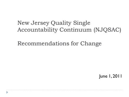 New Jersey Quality Single Accountability Continuum (NJQSAC) Recommendations for Change June 1, 2011.