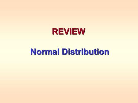 REVIEW Normal Distribution Normal Distribution. Characterizing a Normal Distribution To completely characterize a normal distribution, we need to know.